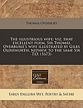 The Illustrious Wife: Viz. That Excellent Poem, Sir Thomas Overburie's Wife Illustrated by Giles Oldisworth, Nephew to the Same Sir T.O. (16