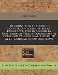 The Counseller a Treatise of Counsels and Counsellers of Princes, Written in Spanish by Bartholomew Phillip, Doctor of the Ciuill and Cannon Lawe. Eng