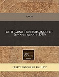 de Termino Trinitatis Anno. III. Edwardi Quarti (1558)