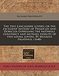 The Two Lancashire Lovers: Or the Excellent History of Philocles and Doriclea Expressing the Faithfull Constancy and Mutuall Fidelity of Two Loya