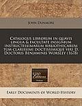Catalogus Librorum in Quavis Lingua & Facultate Insignium Instructissimarum Bibliothecarum Tum Clarissimi Doctissimique Viri D. Doctoris Benjaminis Wo