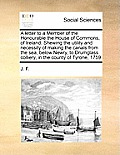 A Letter to a Member of the Honourable the House of Commons, of Ireland. Shewing the Utility and Necessity of Making the Canals from the Sea, Below Ne