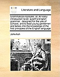 Grammatical Institutes: Or, an Easy Introduction to Dr. Lowth's English Grammar: : Designed for the Use of Schools, and to Lead Young Gentleme