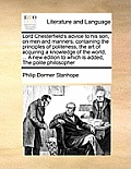 Lord Chesterfield's Advice to His Son, on Men and Manners; Containing the Principles of Politeness, the Art of Acquiring a Knowledge of the World, ...