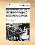 Amongst the Last and Dying Words of the Tinclarian Doctor William Mitchell, There Is a Sermon Made for His Majesty King George, His Funeral Sermon, Ma