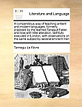 A Compendious Way of Teaching Antient and Modern Languages, Formerly Practised by the Learned Tanaquil Faber, and Now with Little Alteration, Faithful