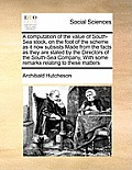 A Computation of the Value of South-Sea Stock, on the Foot of the Scheme as It Now Subsists Made from the Facts as They Are Stated by the Directors of