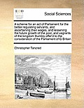 A Scheme for an Act of Parliament for the Better Regulating Servants, and Ascertaining Their Wages, and Lessening the Future Growth of the Poor, and V