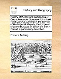 History of the Life and Campaigns of Count Alexander Suworow Rymnikski, Field-Marshal-General in the Service of His Imperial Majesty, the Emperor of A