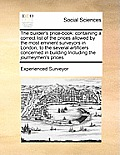 The Builder's Price-Book: Containing a Correct List of the Prices Allowed by the Most Eminent Surveyors in London, to the Several Artificers Con