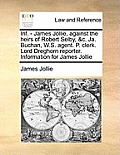 INF. - James Jollie, Against the Heirs of Robert Selby, &C. Ja. Buchan, W.S. Agent. P. Clerk. Lord Dreghorn Reporter. Information for James Jollie