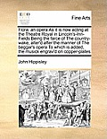 Flora: An Opera as It Is Now Acting at the Theatre Royal in Lincoln's-Inn-Fields Being the Farce of the Country-Wake, Alter'd