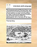 The Poetical Works of Thomas Gray, with Some Account of His Life and Writings the Whole Carefully Revised: And Illustrated by Notes, Original and Sele