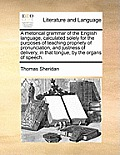 A Rhetorical Grammar of the English Language, Calculated Solely for the Purposes of Teaching Propriety of Pronunciation, and Justness of Delivery, in
