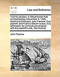 Trial for Adultery, in Westminster Hall, on Wednesday, December 9, 1789, Before Lord Kenyon, John Parslow, Esq Plaintiff, and Francis William Sykes, E
