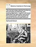 The Mariner's New Calendar Containing the Principles of Arithmetic and Practical Geometry: Together with Exact Tables Also the Description and Use of