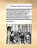 The Midwife's Pocket-Companion: Or a Practical Treatise of Midwifery on a New Plan Containing Fulldirections for the Management and Delivery of Child-