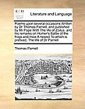 Poems Upon Several Occasions Written by Dr Thomas Parnell, and Published by MR Pope with the Life of Zoilus: And His Remarks on Homer's Battle of the