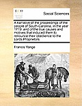 A Narrative of the Proceedings of the People of South-Carolina, in the Year 1719: And of the True Causes and Motives That Induced Them to Renounce The