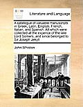 A Catalogue of Valuable Manuscripts in Greek, Latin, Englisha Catalogue of Valuable Manuscripts in Greek, Latin, English, French, Italian, and Spanish