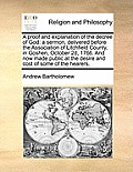 A Proof and Explanation of the Decree of God: A Sermon, Delivered Before the Association of Litchfield County, in Goshen, October 2D, 1766. and Now Ma
