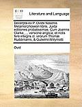 Decerpta Ex P. Ovidii Nasonis Metamorphoseon Libris. Juxta Editiones Probatissimas. Cum Joannis Clarke, ... Versione Anglica; Et Notis Fer Integris CL