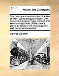 The History and Description of the Isle of Man: Viz Its Antiquity, History, Laws, Customs, Likewise Many Comical and Entertaining Stories of the Prank