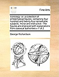 Iconology: Or, a Collection of Emblematical Figures: Containing Four Hundred and Twenty-Four Remarkable Subjects, Moral and Instr