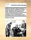 Mathurini Corderii Colloquia Selecta: Or, Select Colloquies of Mathurin Cordier: Better Adapted to the Capacities of Youth, Containing, Part I the Col