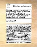 Placita Principalia, Et Consilia Ad Bene Beateque Vivendum Utilissima, E Veterum Philosophorum & Dramaticorum Fere Poetarum Scriptis Delegit Johannes