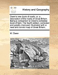 Owen's New Book of Roads: Or, a Description of the Roads of Great Britain. Being a Companion to Owen's Complete Book of Fairs. the Fourth Editio