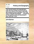 The Naval History of Great Britain; With the Lives of the Most Illustrious Admirals and Commanders, from the Reign of Queen Elizabeth. ... Including A