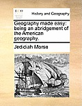 Geography Made Easy: Being an Abridgement of the American Geography.