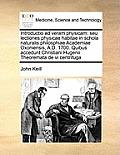 Introductio Ad Veram Physicam: Seu Lectiones Physicae Habitae in Schola Naturalis Philosphiae Academiae Oxoniensis, A.D. 1700. Quibus Accedunt Christ