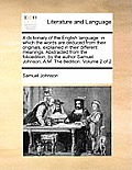 A Dictionary of the English Language: In Which the Words Are Deduced from Their Originals, Explained in Their Different Meanings, Abstracted from the