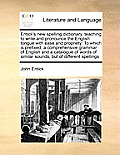 Entick's New Spelling Dictionary, Teaching to Write and Pronounce the English Tongue with Ease and Propriety: To Which Is Prefixed, a Comprehensive Gr