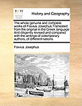 The Whole Genuine and Complete Works of Flavius Josephus Translated from the Original in the Greek Language and Diligently Revised and Compared with t