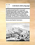 Novellas Espaolas Or, Moral and Entertaining Novels: Translated from the Original Spanish by a Lady: Never Before Published in English or French I Don