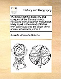 The History of the Discovery and Conquest of the Canary Islands: Translated from a Spanish Manuscript, Lately Found in the Island of Palma with an Enq