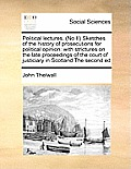 Political Lectures, (No II) Sketches of the History of Prosepolitical Lectures, (No II) Sketches of the History of Prosecutions for Political Opinion
