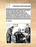 English and Latin Exercises, for School-Boys: Comprising All the Rules of Syntaxis Answering Perfectly to the Design of MR Garretson, and Hermes Roman