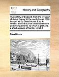 The History of England, from the Invasion of Julius C Sar to the Revolution in 1688 in Eight Vs by David Hume, Esq: A Newed, with the Author's Last Co