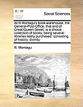 At R Montagu's Book-Warehouse, the General-Post-Office, That End of Great Queen-Street, Is a Choice Collection of Books, Being Several Libraries Latel