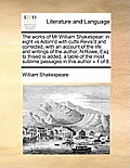 The Works of MR William Shakespear: In Eight Vs Adorn'd with Cutts Revis'd and Corrected, with an Account of the Life and Writings of the Author, N Ro