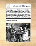 A Catalogue of a Choice and Valuable Collection of Books: Being the Libraries of a Late Eminent Serjeant at Law, and of Dr.Edmund Halley, Which Will B