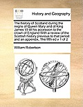 The History of Scotland During the Reigns of Queen Mary and of King James VI Till His Accession to the Crown of England with a Review of the Scottish