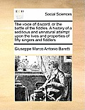 The Voice of Discord, or the Battle of the Fiddles. a History of a Seditious and Unnatural Attempt Upon the Lives and Properties of Fifty Singers and