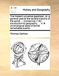 The Modern Universal Gazetteer; Or, a General View of the Several Nations of the World. ... Containing, I. an Introduction to Geography, ... V. a Chro