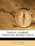 Pakeha Rambles Through Maori Lands