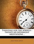 Thirsting for the Springs: Twenty-Six Weeknight Meditations ..